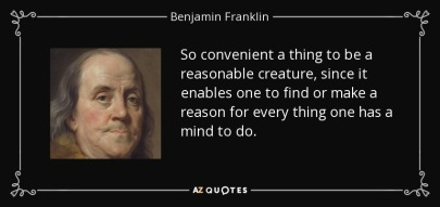 quote-so-convenient-a-thing-to-be-a-reasonable-creature-since-it-enables-one-to-find-or-make-benjamin-franklin-35-63-85